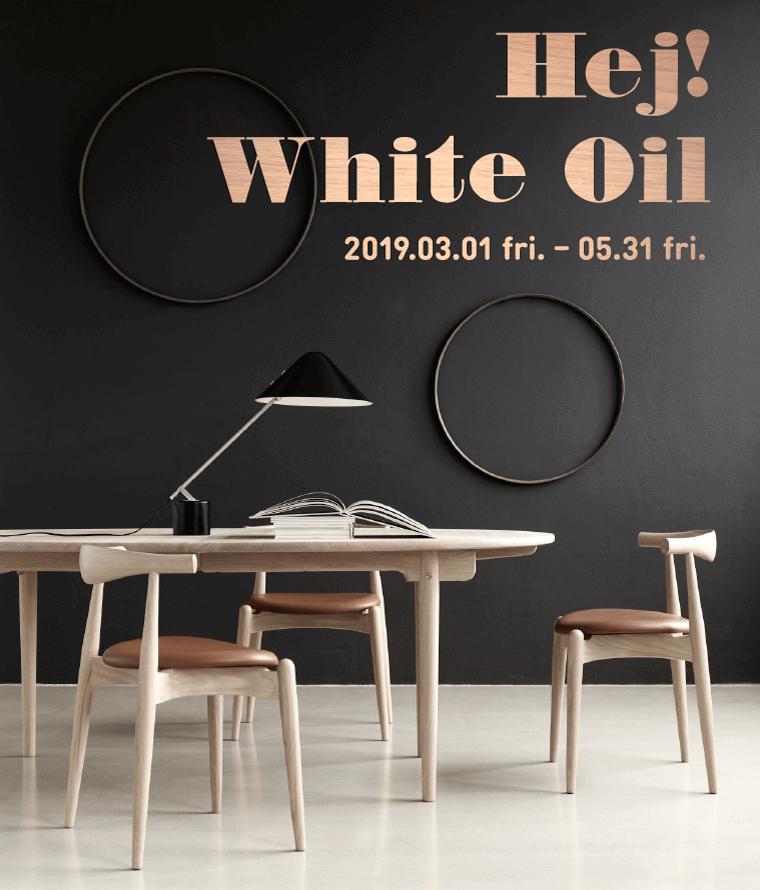 Hej!White Oil 2019.03.01 fri-.05-31 fri.